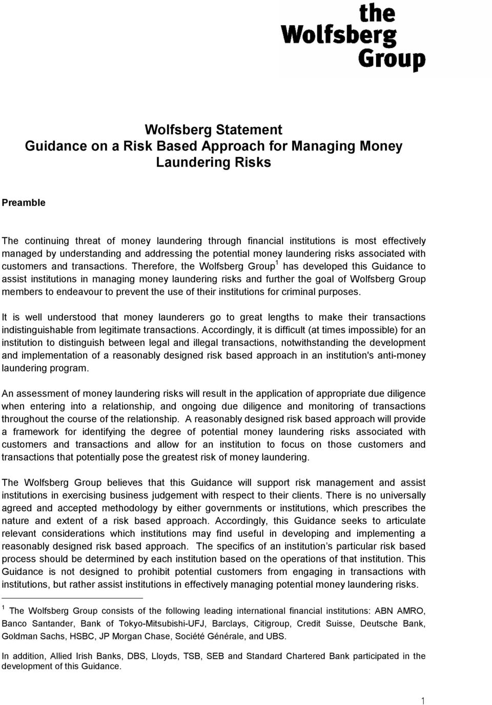 Therefore, the Wolfsberg Group 1 has developed this Guidance to assist institutions in managing money laundering risks and further the goal of Wolfsberg Group members to endeavour to prevent the use