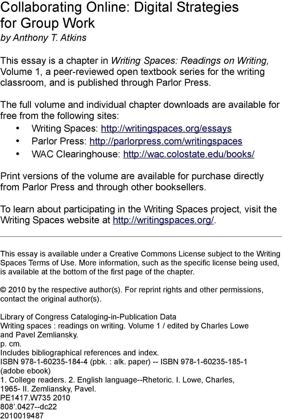 org/essays Parlor Press: http://parlorpress.com/writingspaces WAC Clearinghouse: http://wac.colostate.