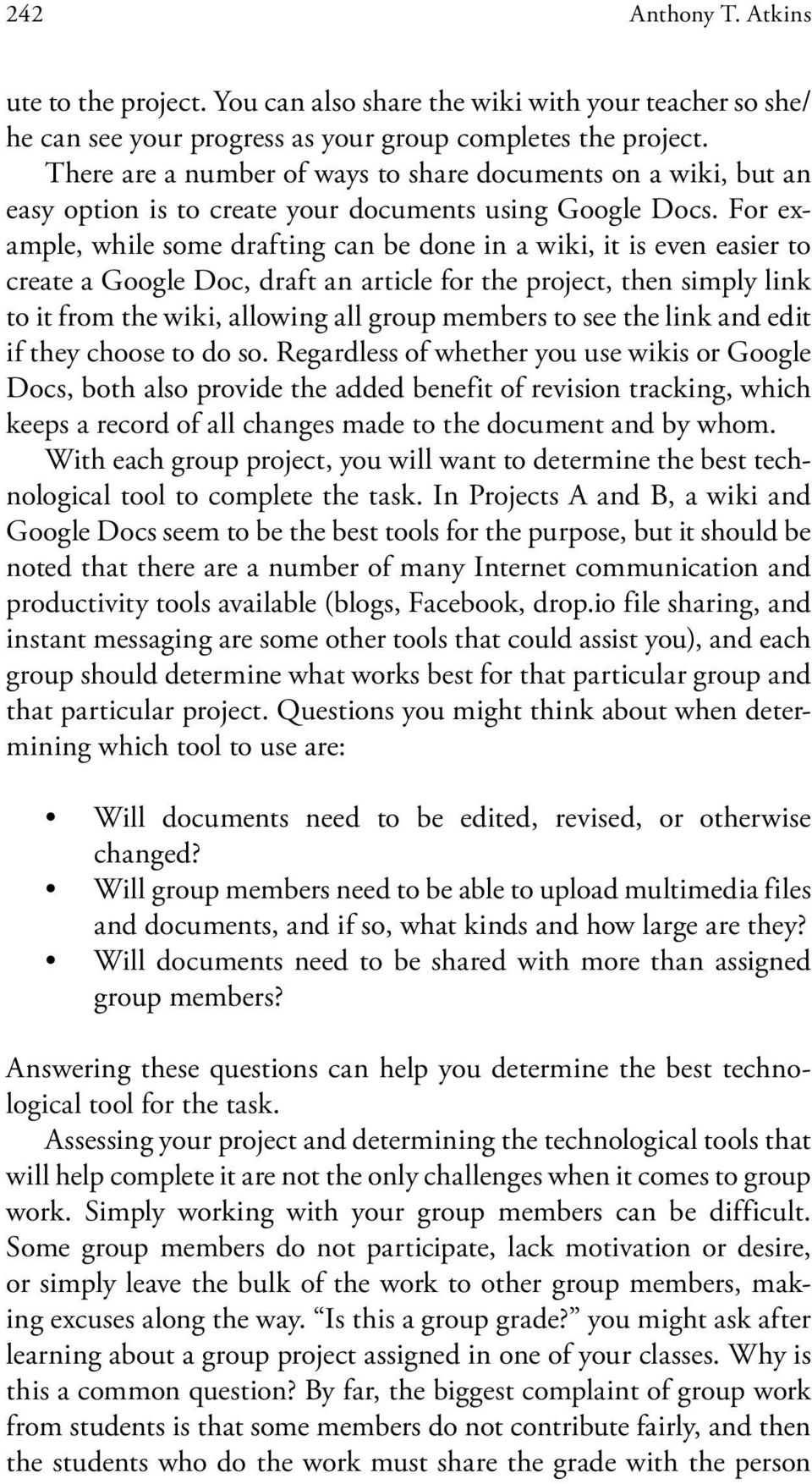 For example, while some drafting can be done in a wiki, it is even easier to create a Google Doc, draft an article for the project, then simply link to it from the wiki, allowing all group members to