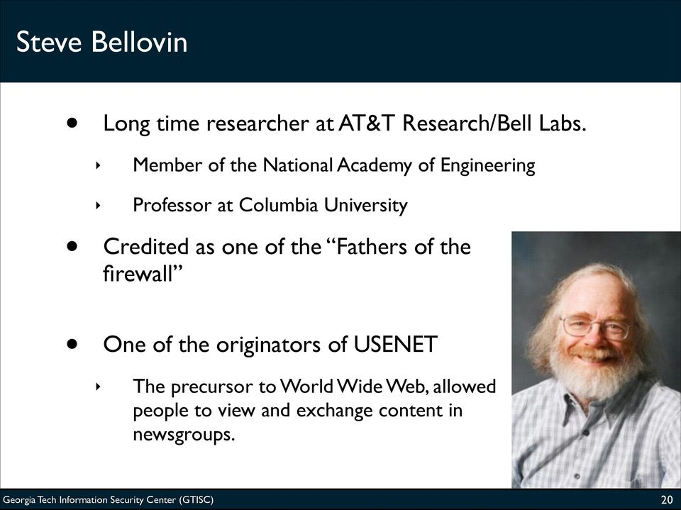 Credited as one of the Fathers of the firewall One of the originators of USENET