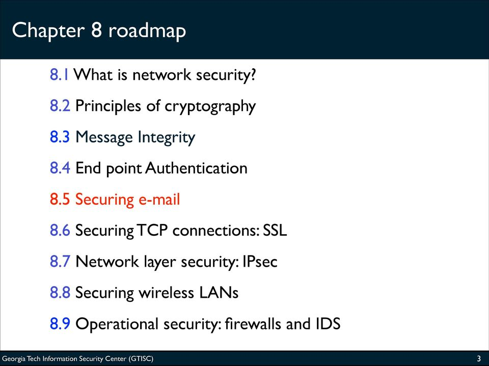 6 Securing TCP connections: SSL 8.7 Network layer security: IPsec 8.