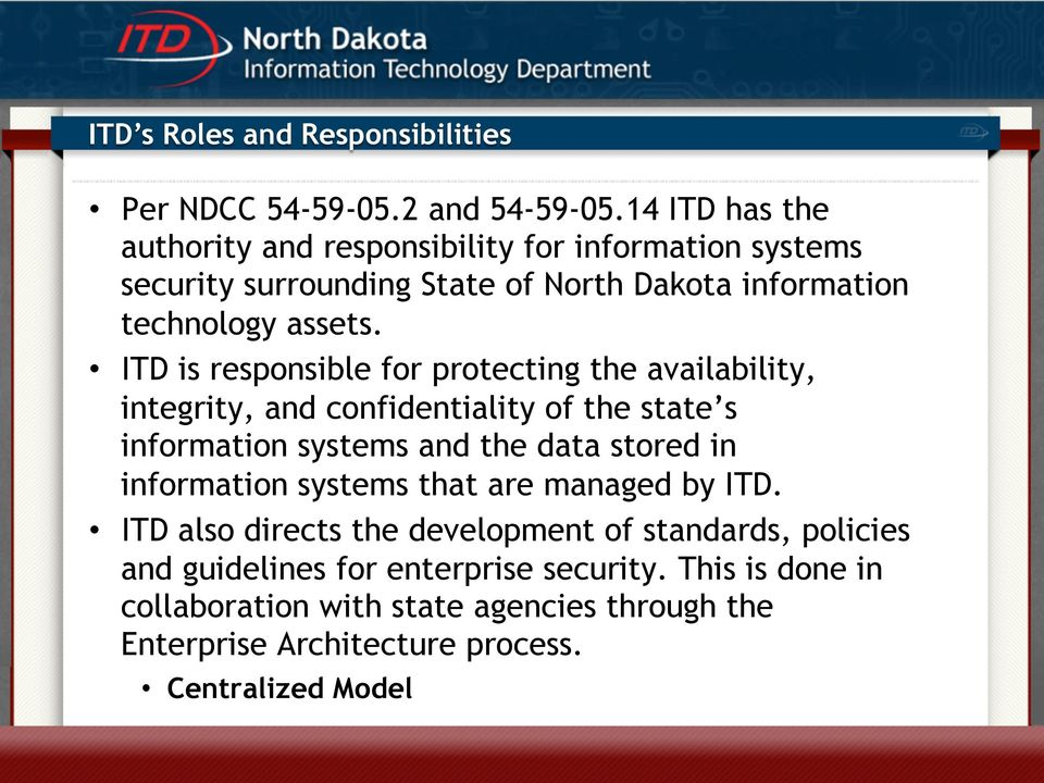 ITD is responsible for protecting the availability, integrity, and confidentiality of the state s information systems and the data stored in