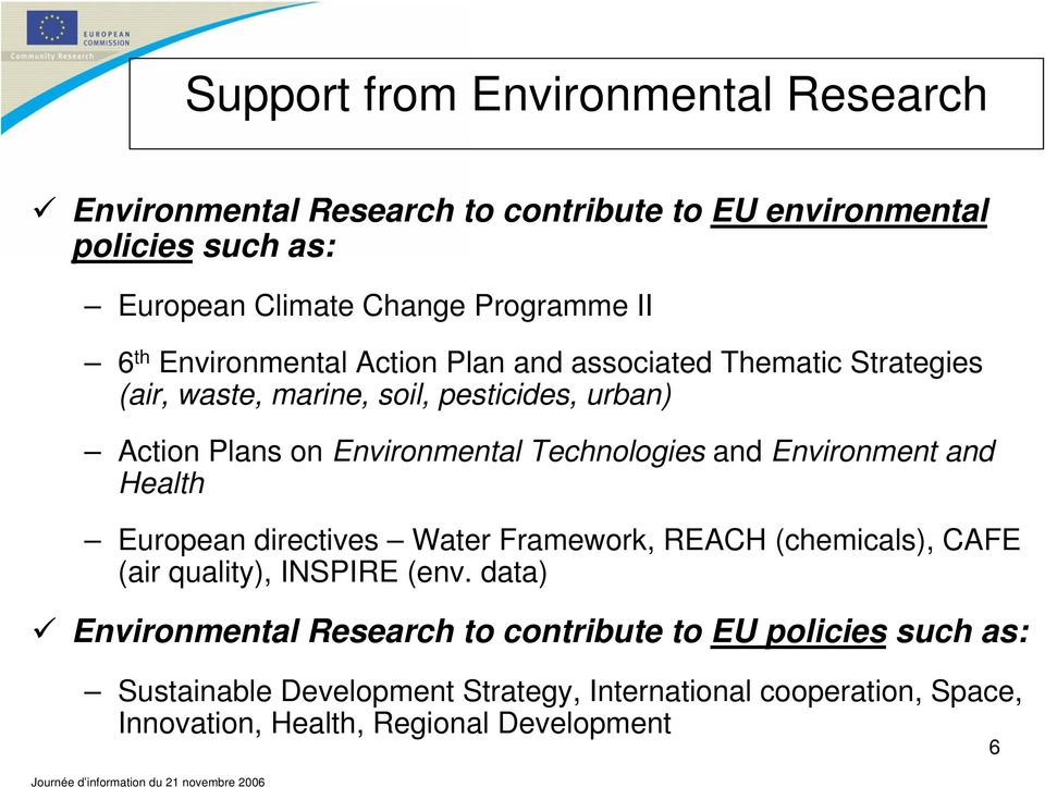 Technologies and Environment and Health European directives Water Framework, REACH (chemicals), CAFE (air quality), INSPIRE (env.