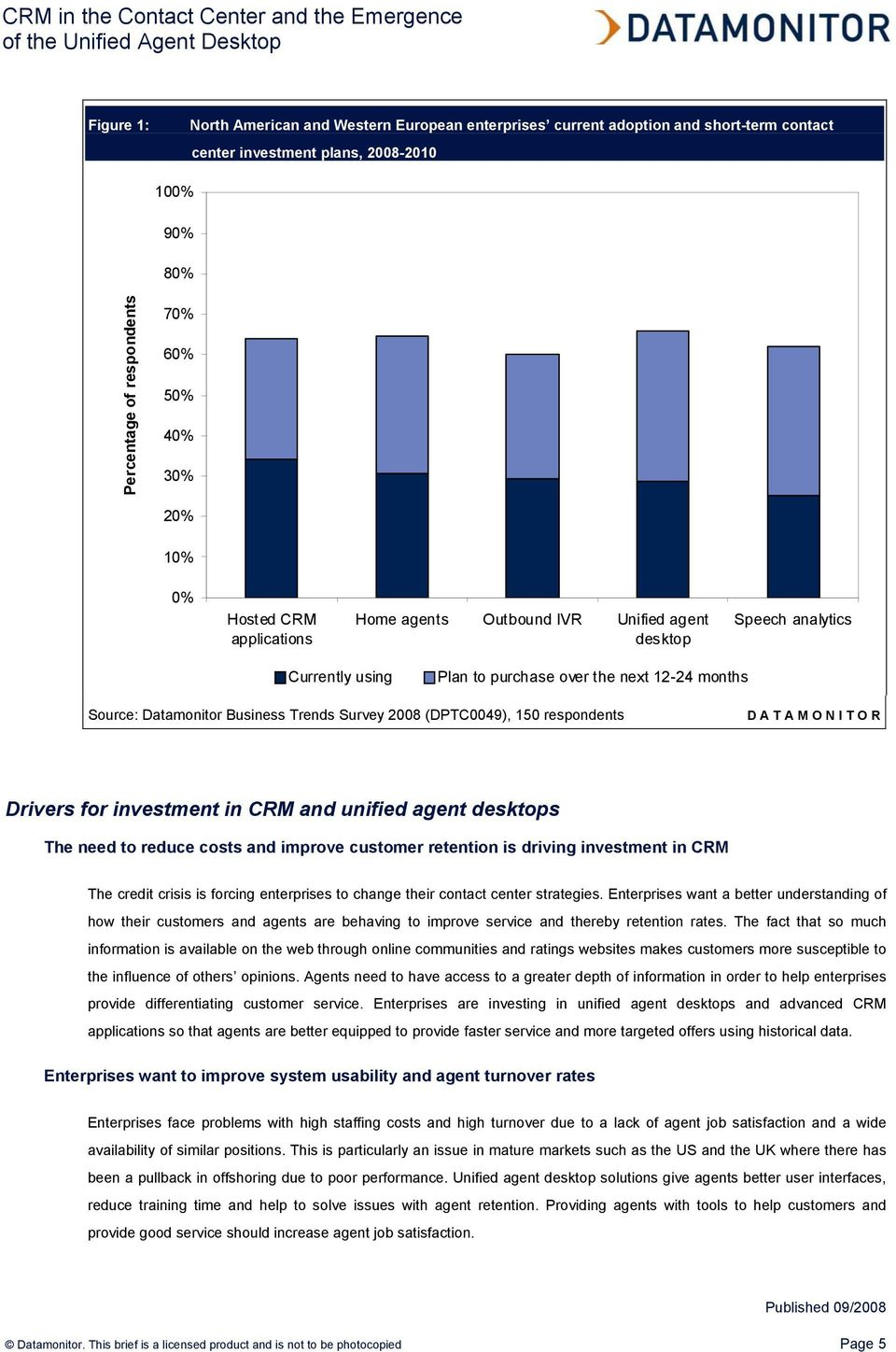 (DPTC0049), 150 respondents D A T A M O N I T O R Drivers for investment in CRM and unified agent desktops The need to reduce costs and improve customer retention is driving investment in CRM The