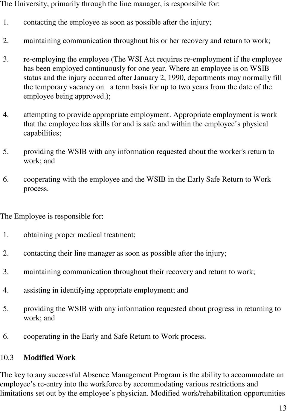 re-employing the employee (The WSI Act requires re-employment if the employee has been employed continuously for one year.