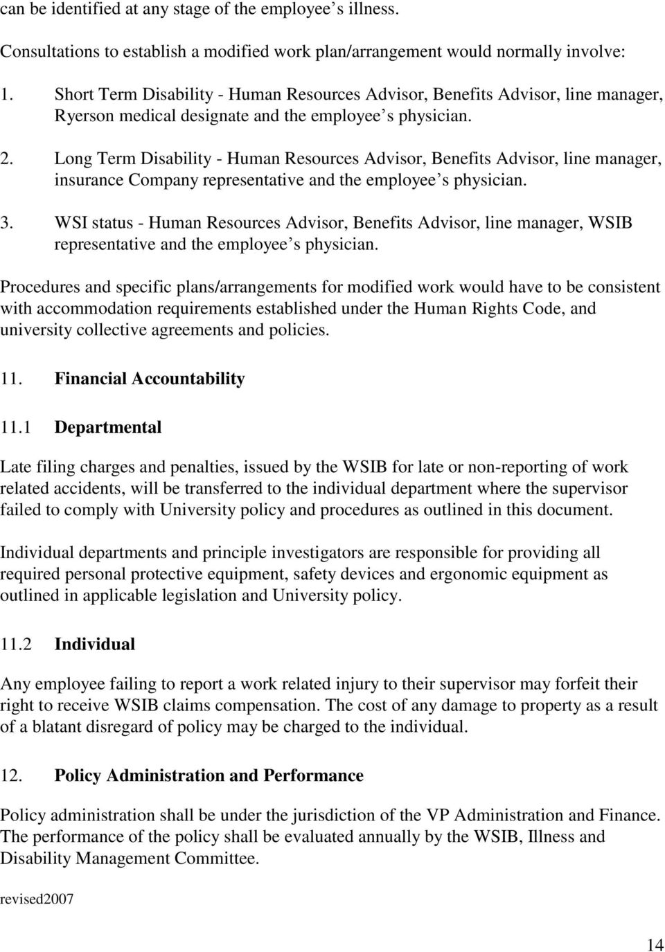 Long Term Disability - Human Resources Advisor, Benefits Advisor, line manager, insurance Company representative and the employee s physician. 3.