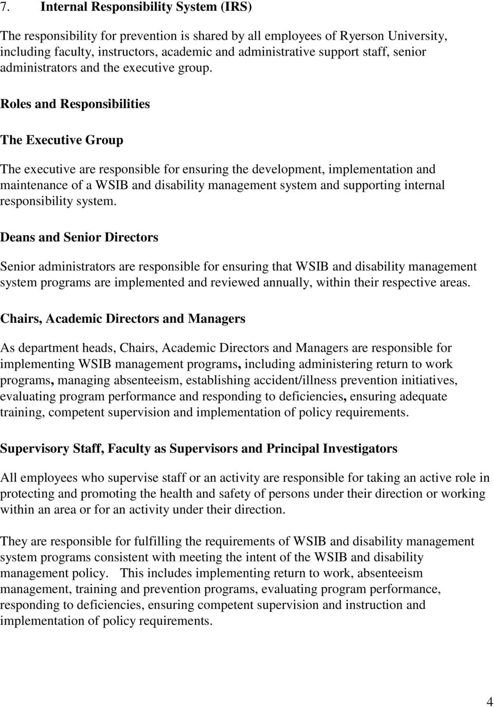 Roles and Responsibilities The Executive Group The executive are responsible for ensuring the development, implementation and maintenance of a WSIB and disability management system and supporting