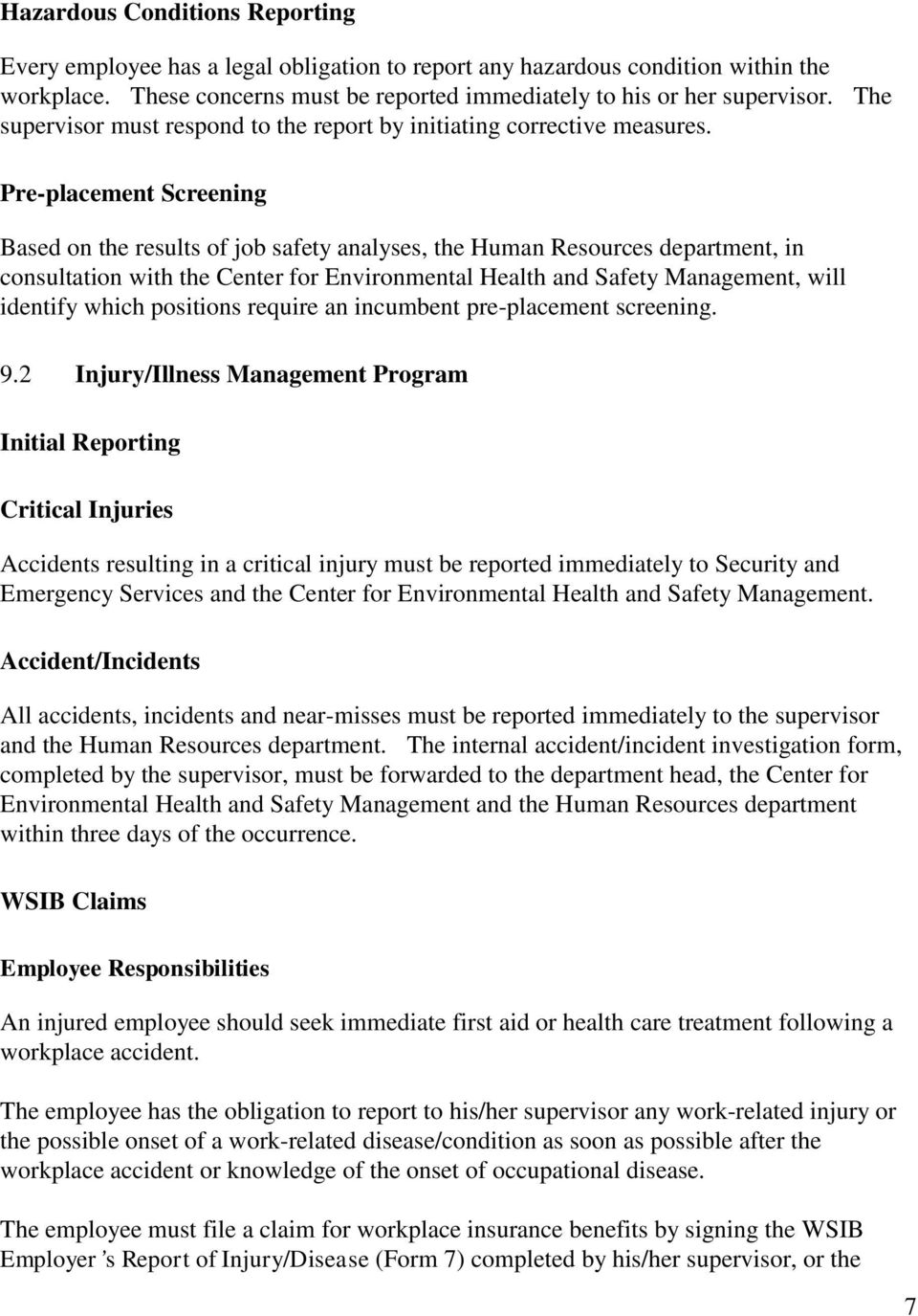 Pre-placement Screening Based on the results of job safety analyses, the Human Resources department, in consultation with the Center for Environmental Health and Safety Management, will identify