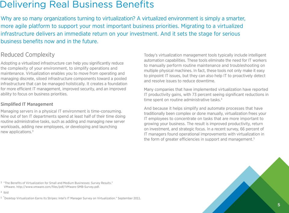 Migrating to a virtualized infrastructure delivers an immediate return on your investment. And it sets the stage for serious business benefits now and in the future.