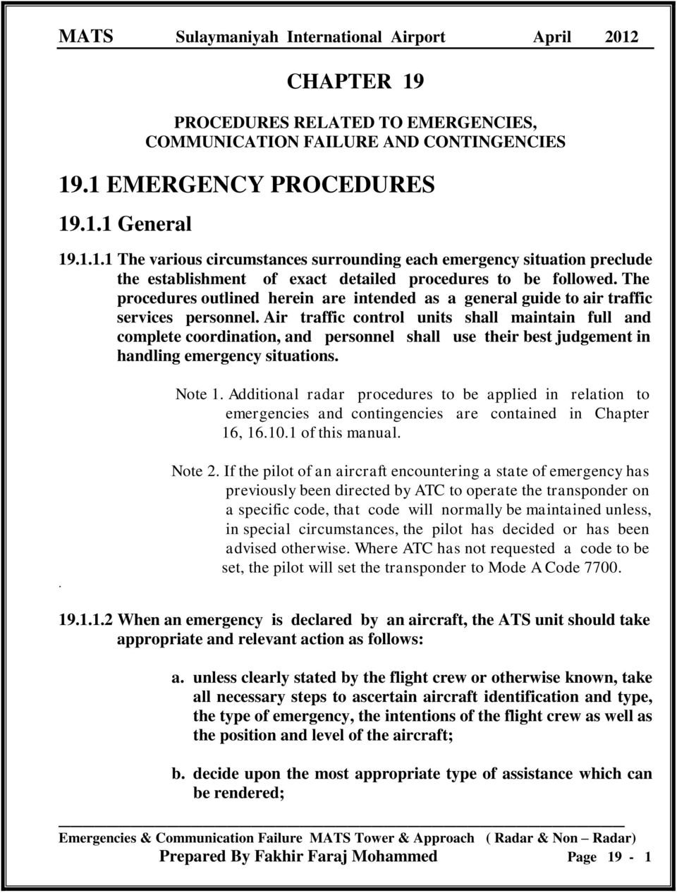 Air traffic control units shall maintain full and complete coordination, and personnel shall use their best judgement in handling emergency situations. Note 1.