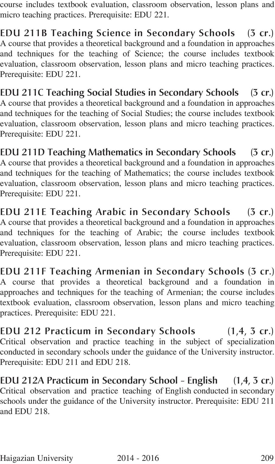 Studies in Secondary Schools A course that provides a theoretical background and a foundation in approaches and techniques for the teaching of Social Studies; the  EDU 211D Teaching Mathematics in