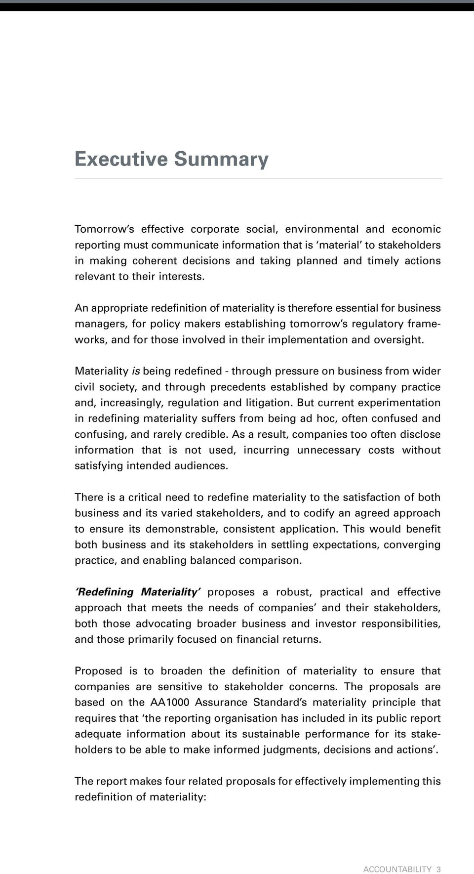 An appropriate redefinition of materiality is therefore essential for business managers, for policy makers establishing tomorrow s regulatory frameworks, and for those involved in their
