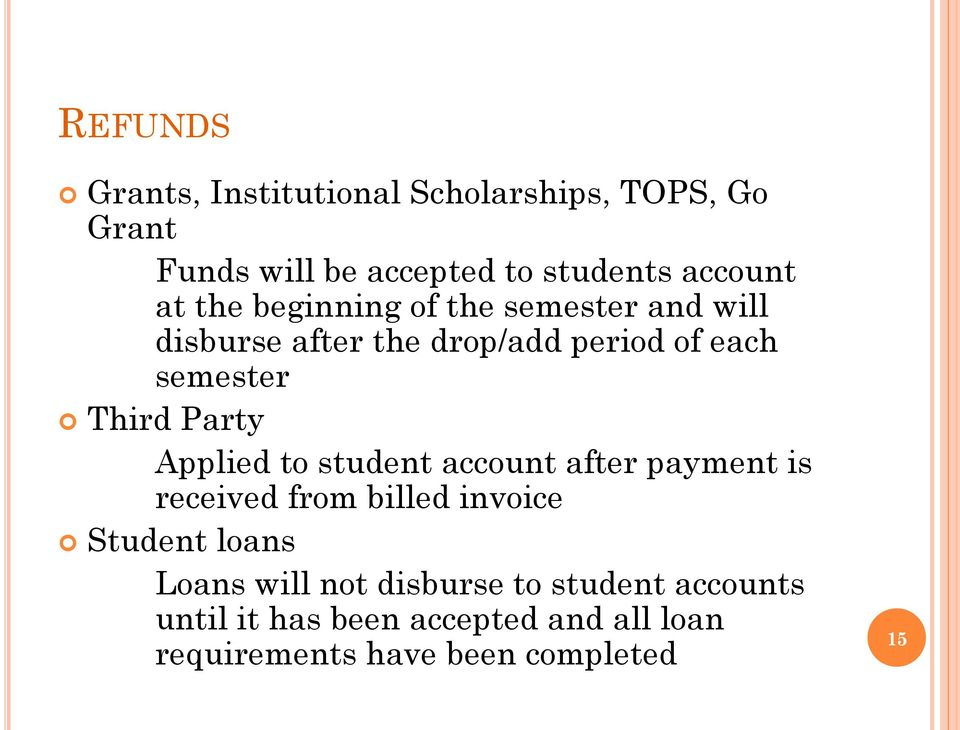 Party Applied to student account after payment is received from billed invoice Student loans Loans will