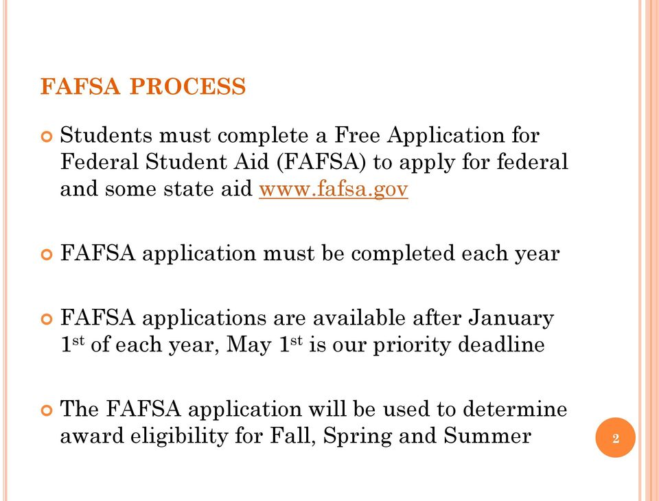 gov FAFSA application must be completed each year FAFSA applications are available after