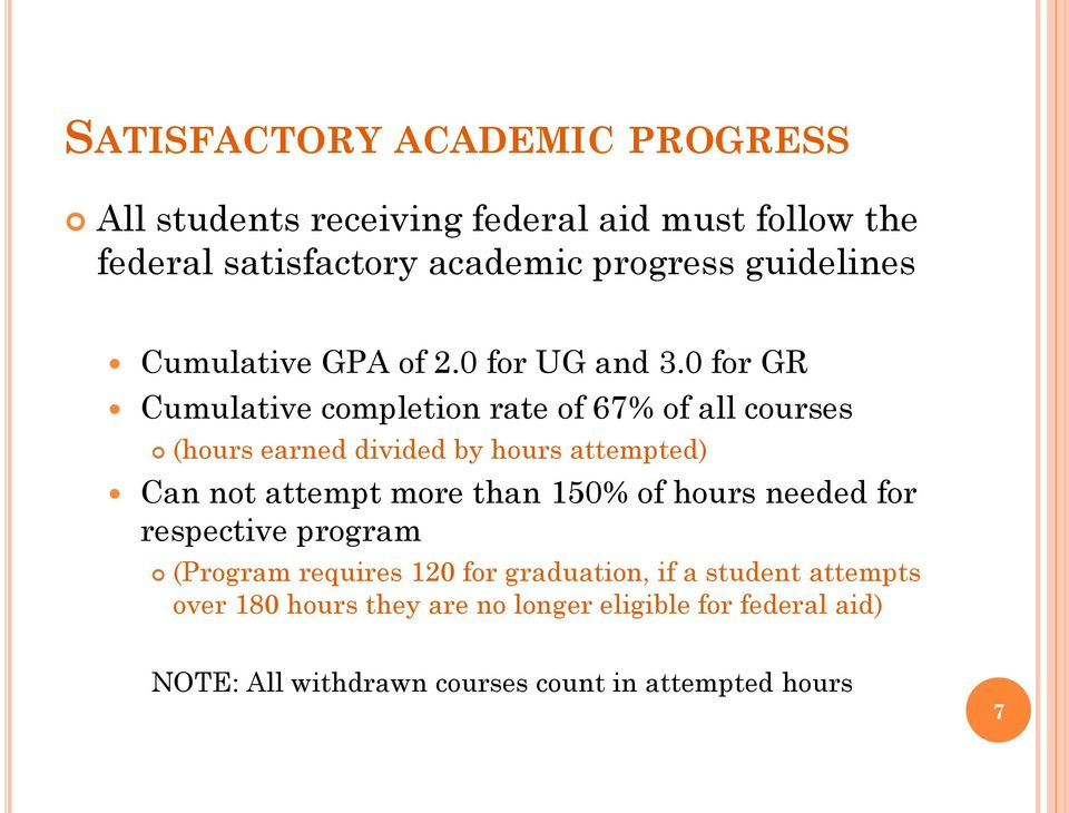 0 for GR Cumulative completion rate of 67% of all courses (hours earned divided by hours attempted) Can not attempt more than