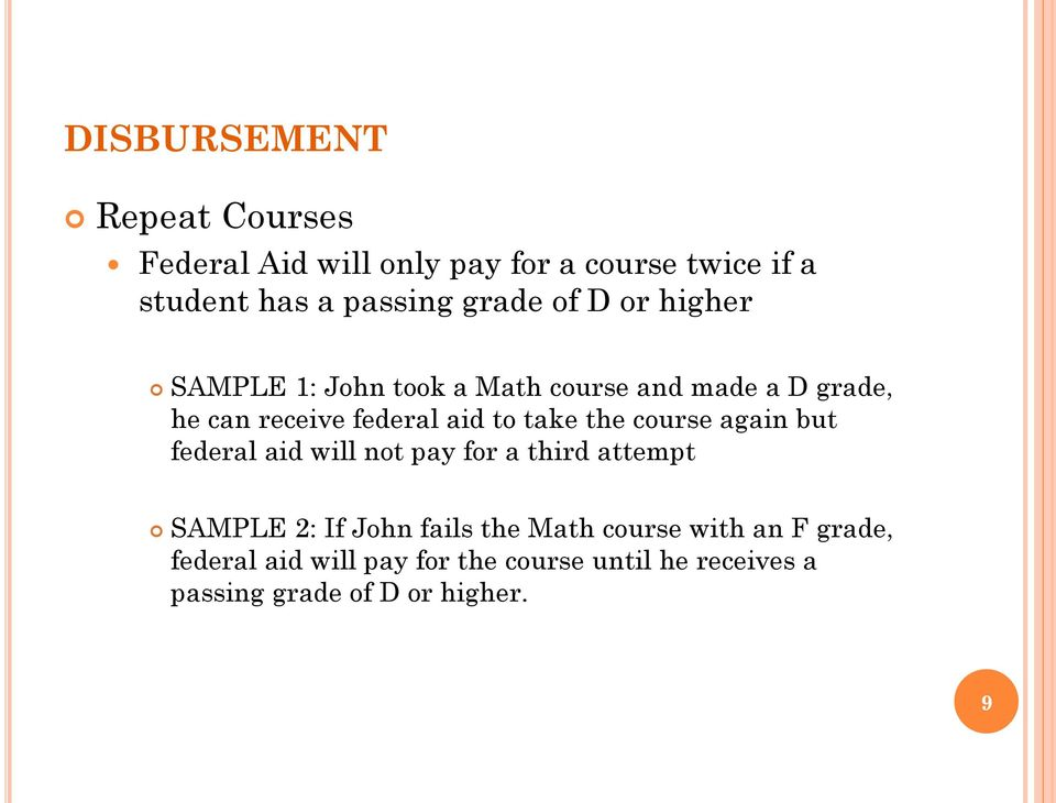 take the course again but federal aid will not pay for a third attempt SAMPLE 2: If John fails the Math