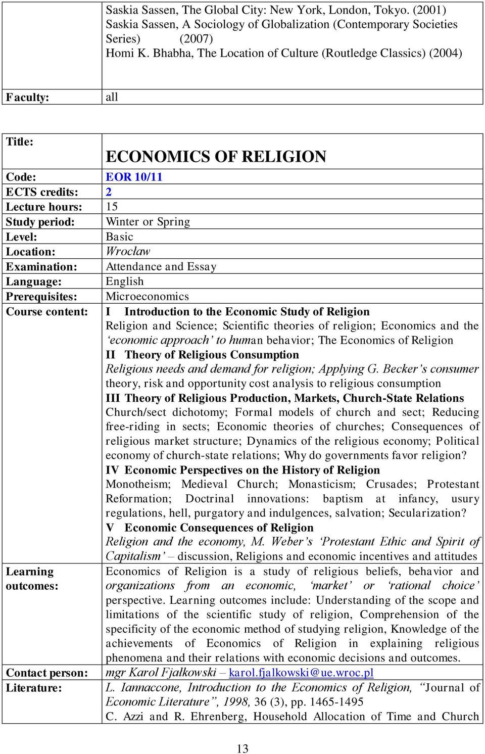 Essay Prerequisites: Microeconomics I Introduction to the Economic Study of Religion Religion and Science; Scientific theories of religion; Economics and the economic approach to human behavior; The