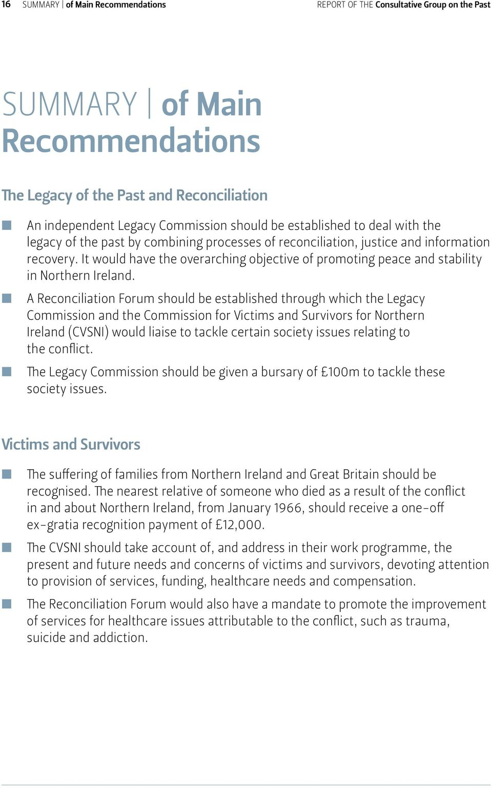 A Recociliatio Forum should be established through which the Legacy Commissio ad the Commissio for Victims ad Survivors for Norther Irelad (CVSNI) would liaise to tackle certai society issues relatig