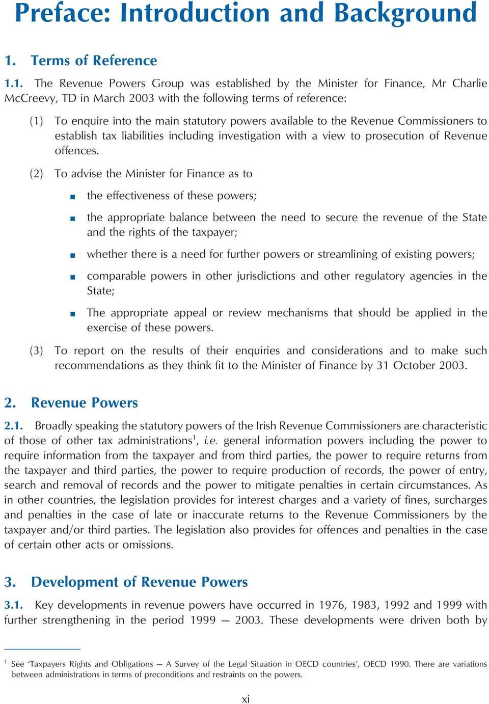 1. The Revenue Powers Group was established by the Minister for Finance, Mr Charlie McCreevy, TD in March 2003 with the following terms of reference: (1) To enquire into the main statutory powers