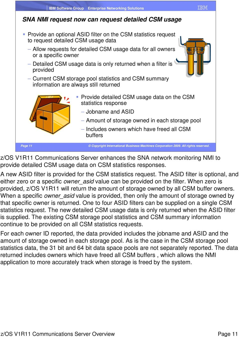 detailed CSM usage data on the CSM statistics response Jobname and ASID Amount of storage owned in each storage pool Includes owners which have freed all CSM buffers Page 11 z/os V1R11 Communications