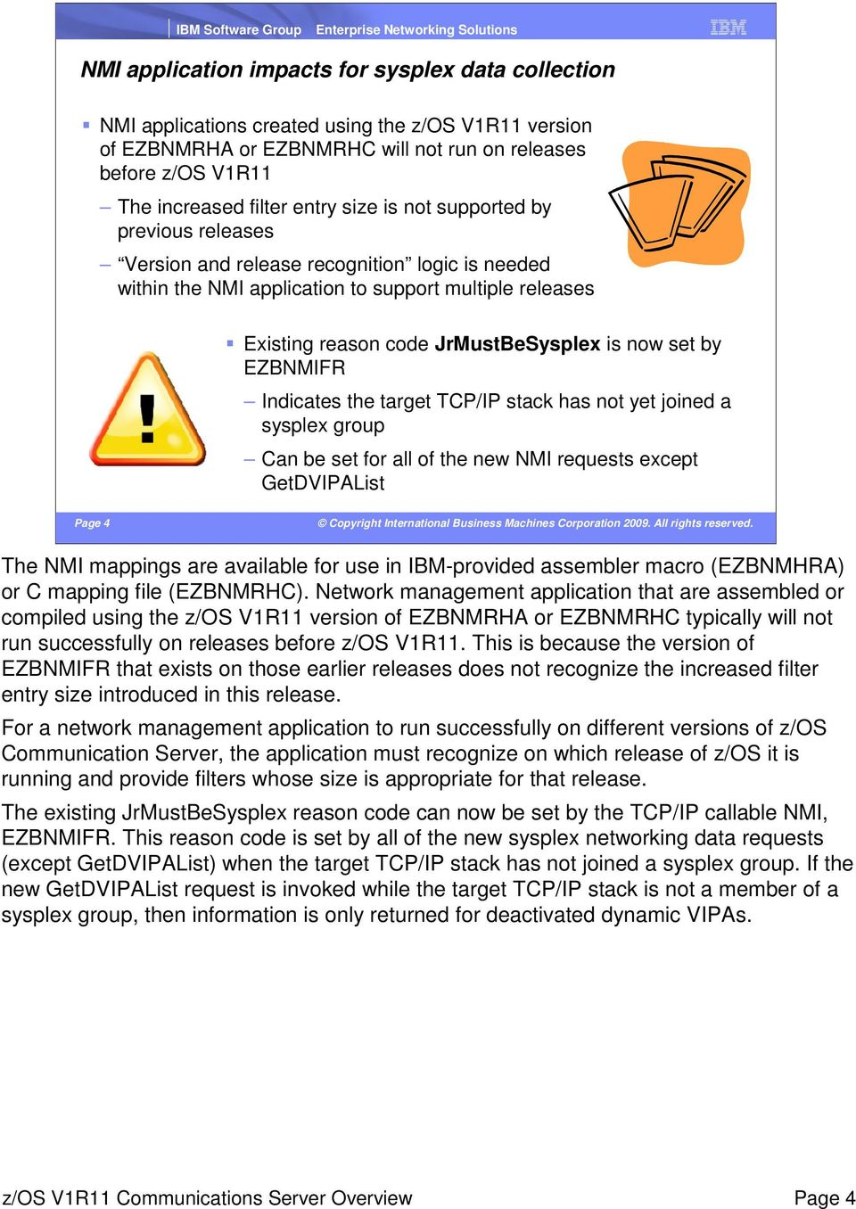 EZBNMIFR Indicates the target TCP/IP stack has not yet joined a sysplex group Can be set for all of the new NMI requests except GetDVIPAList Page 4 The NMI mappings are available for use in