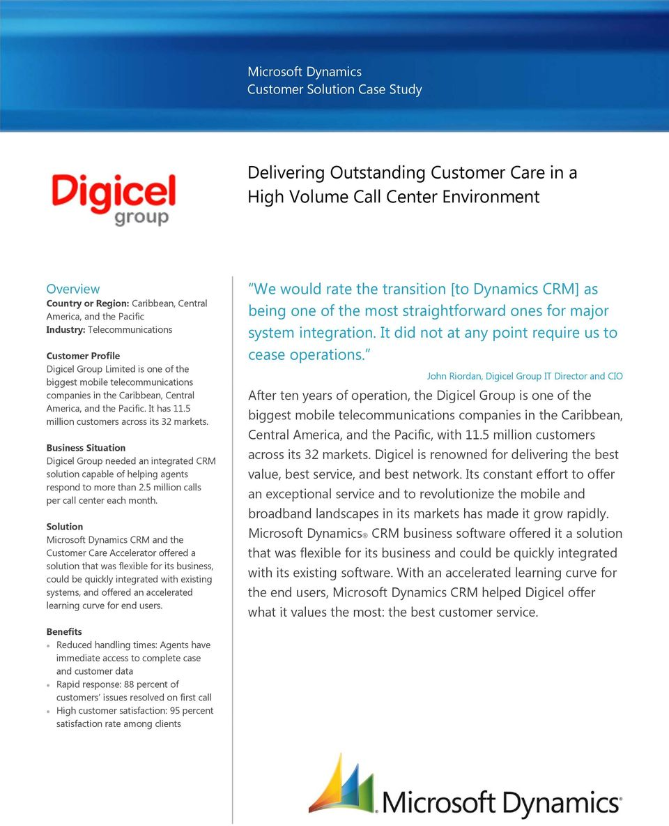 5 million customers across its 32 markets. Business Situation Digicel Group needed an integrated CRM solution capable of helping agents respond to more than 2.