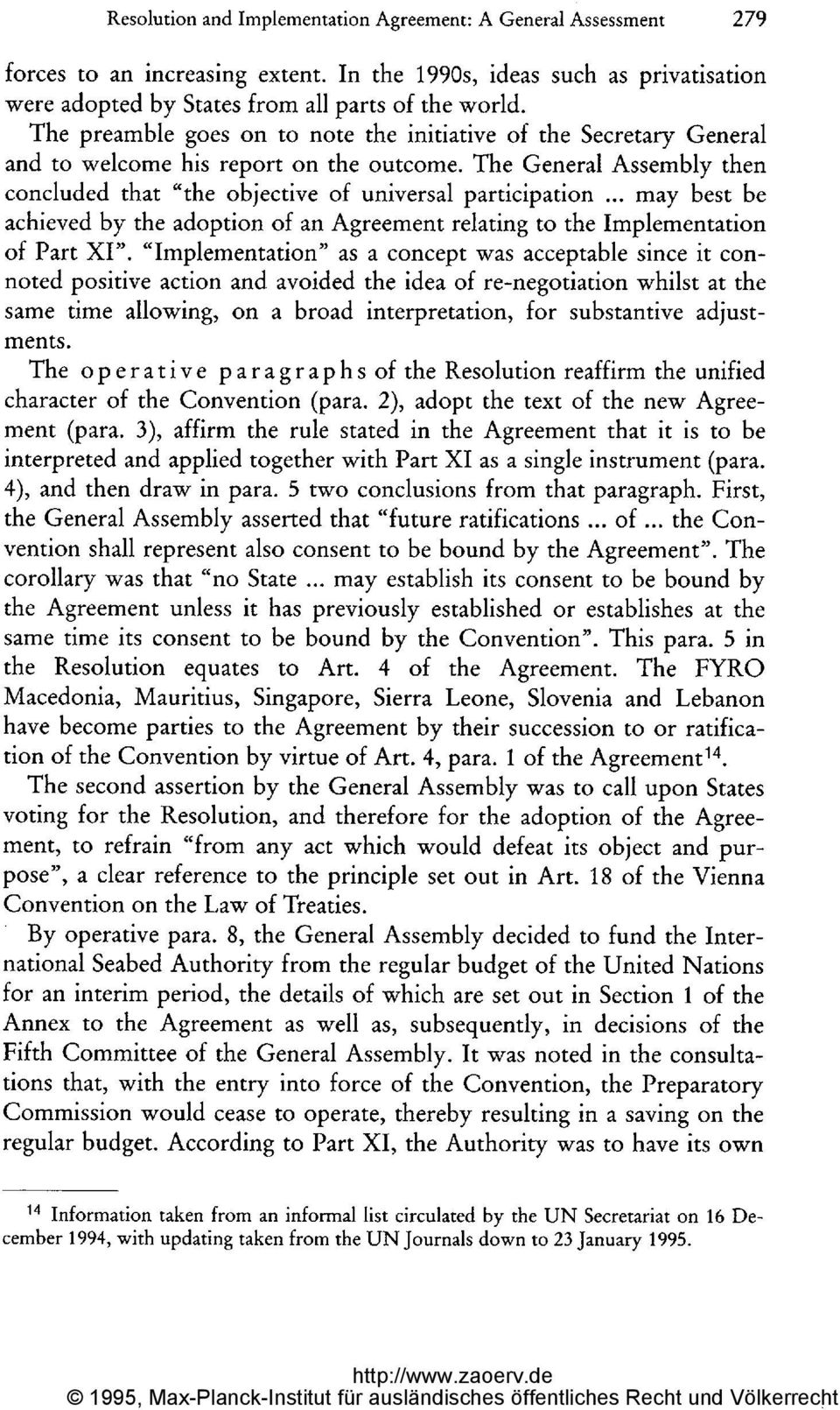 "The General Assembly then concluded that ""the objective of universal participation may best be achieved by the adoption of an Agreement relating to the Implementation of Part XI""."