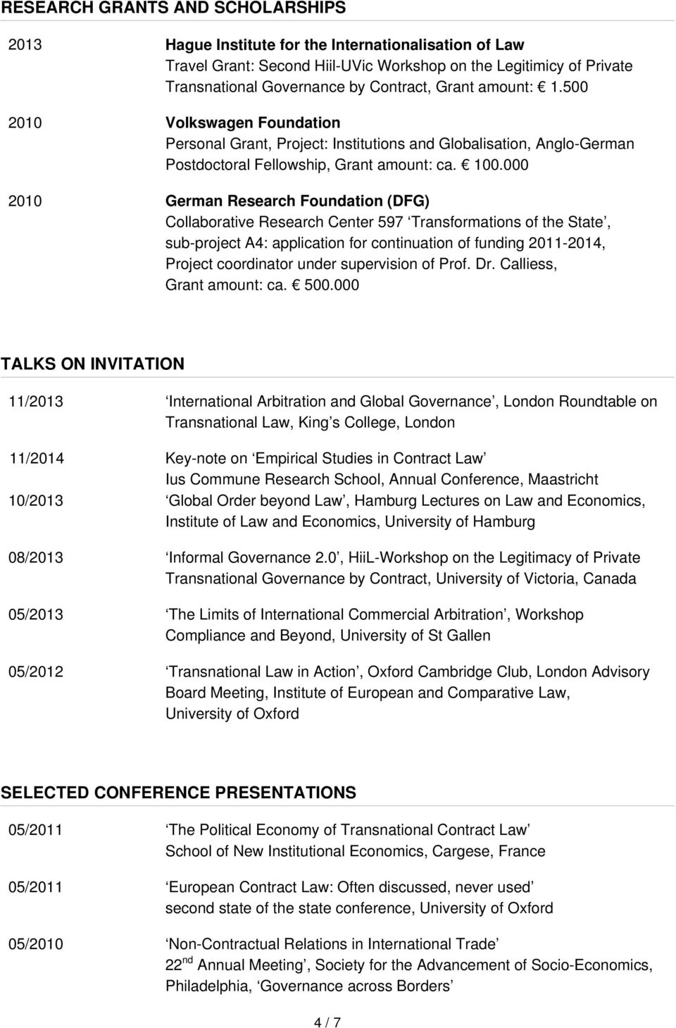 000 2010 German Research Foundation (DFG) Collaborative Research Center 597 Transformations of the State, sub-project A4: application for continuation of funding 2011-2014, Project coordinator under