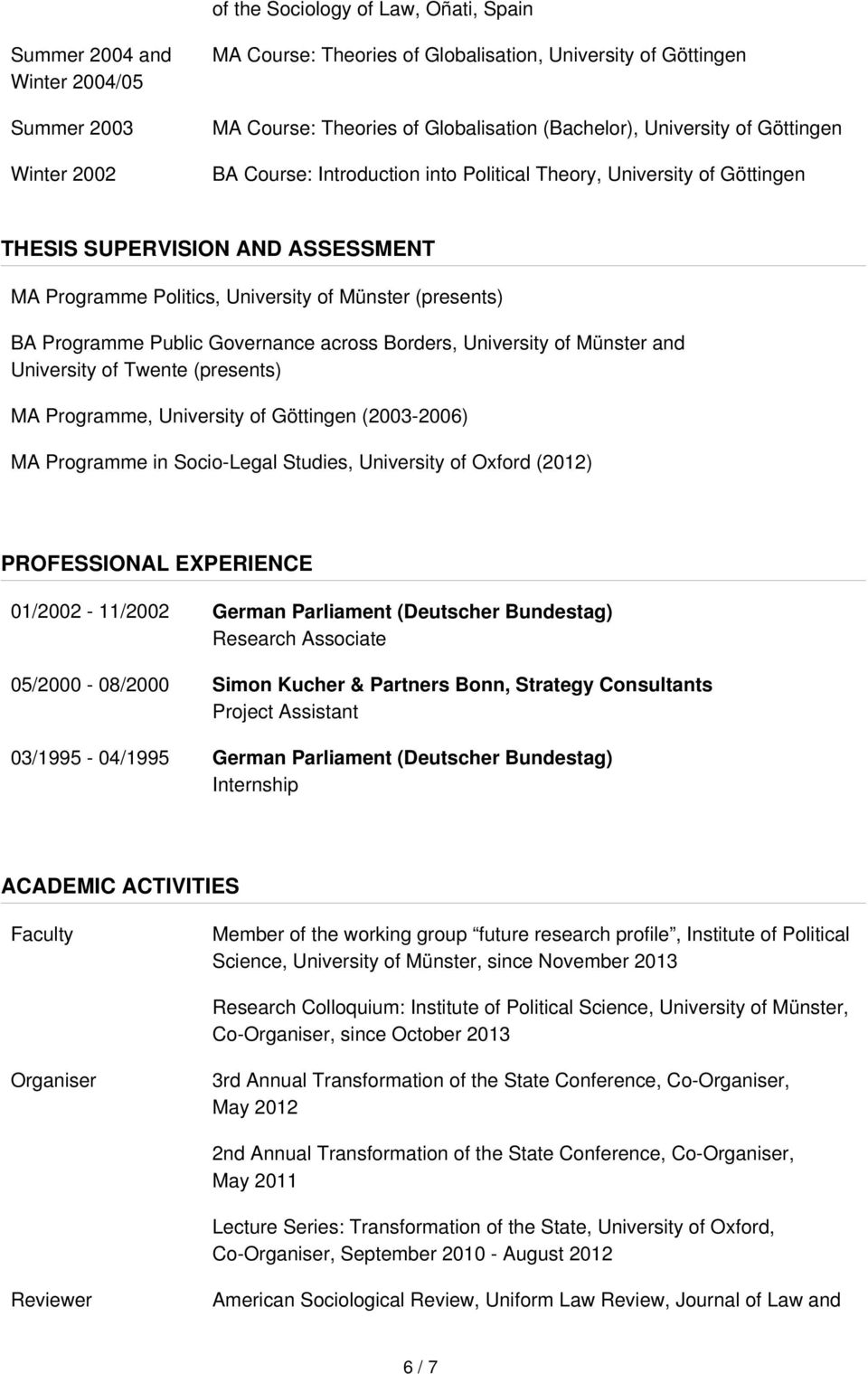 Programme Public Governance across Borders, University of Münster and University of Twente (presents) MA Programme, University of Göttingen (2003-2006) MA Programme in Socio-Legal Studies, University