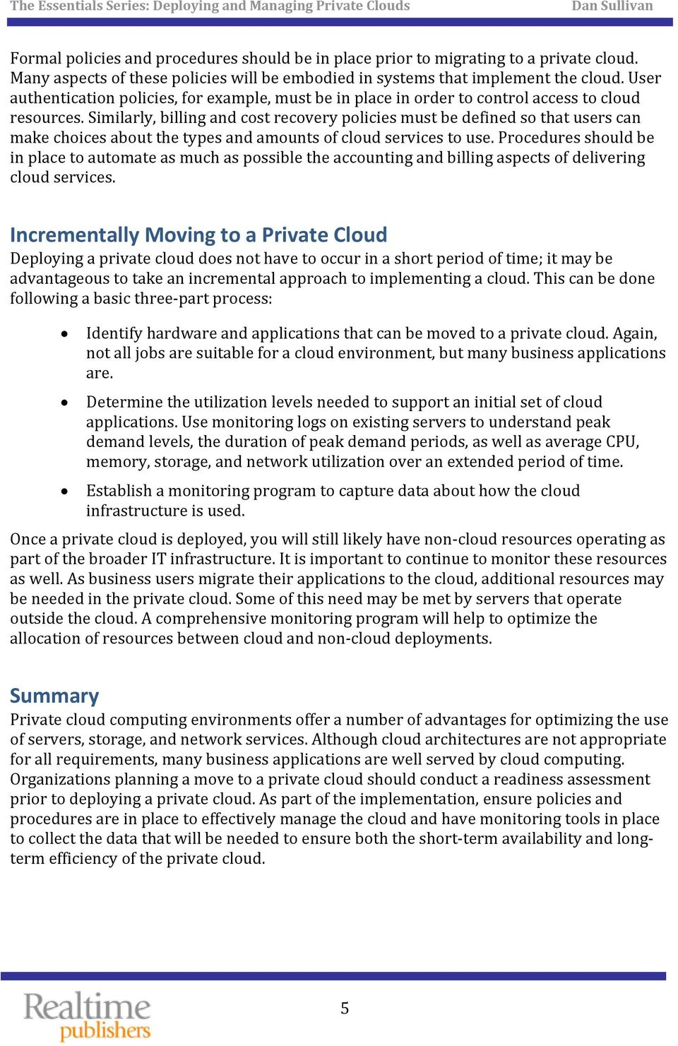 Similarly, billing and cost recovery policies must be defined so that users can make choices about the types and amounts of cloud services to use.