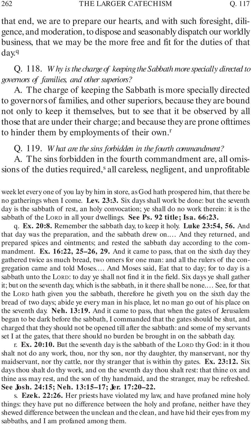 duties of that day. q Q. 118. Why is the charge of keeping the Sabbath more specially directed to governors of families, and other superiors? A.
