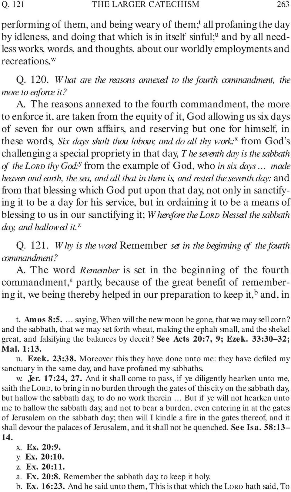 The reasons annexed to the fourth commandment, the more to enforce it, are taken from the equity of it, God allowing us six days of seven for our own affairs, and reserving but one for himself, in