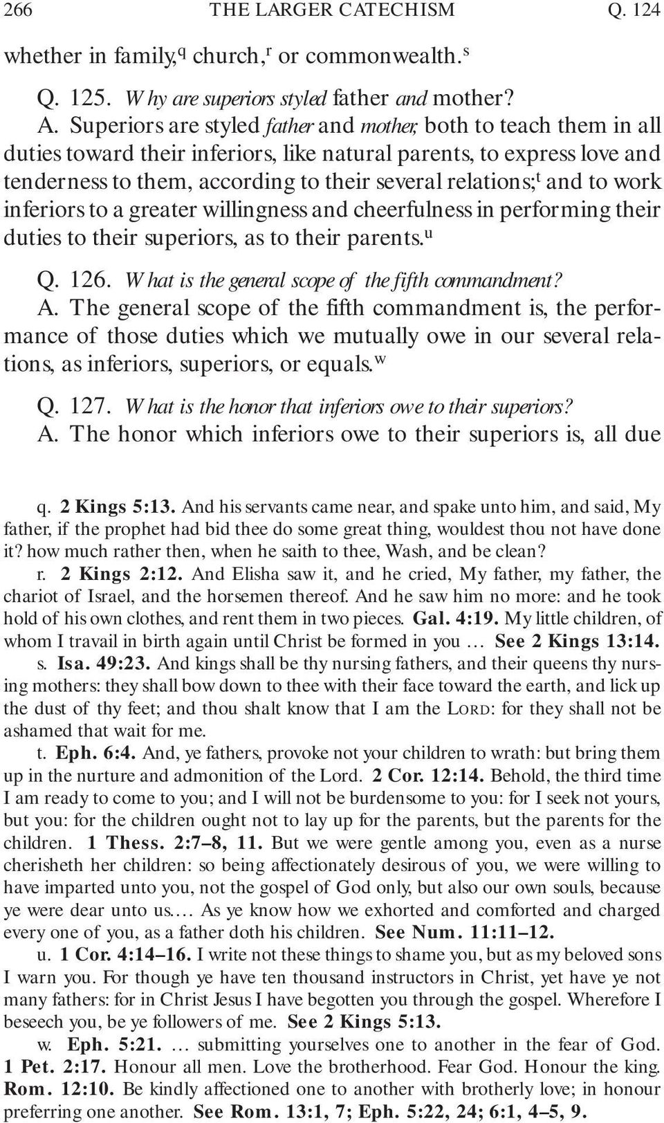 and to work inferiors to a greater willingness and cheerfulness in performing their duties to their superiors, as to their parents. u Q. 126. What is the general scope of the fifth commandment? A.