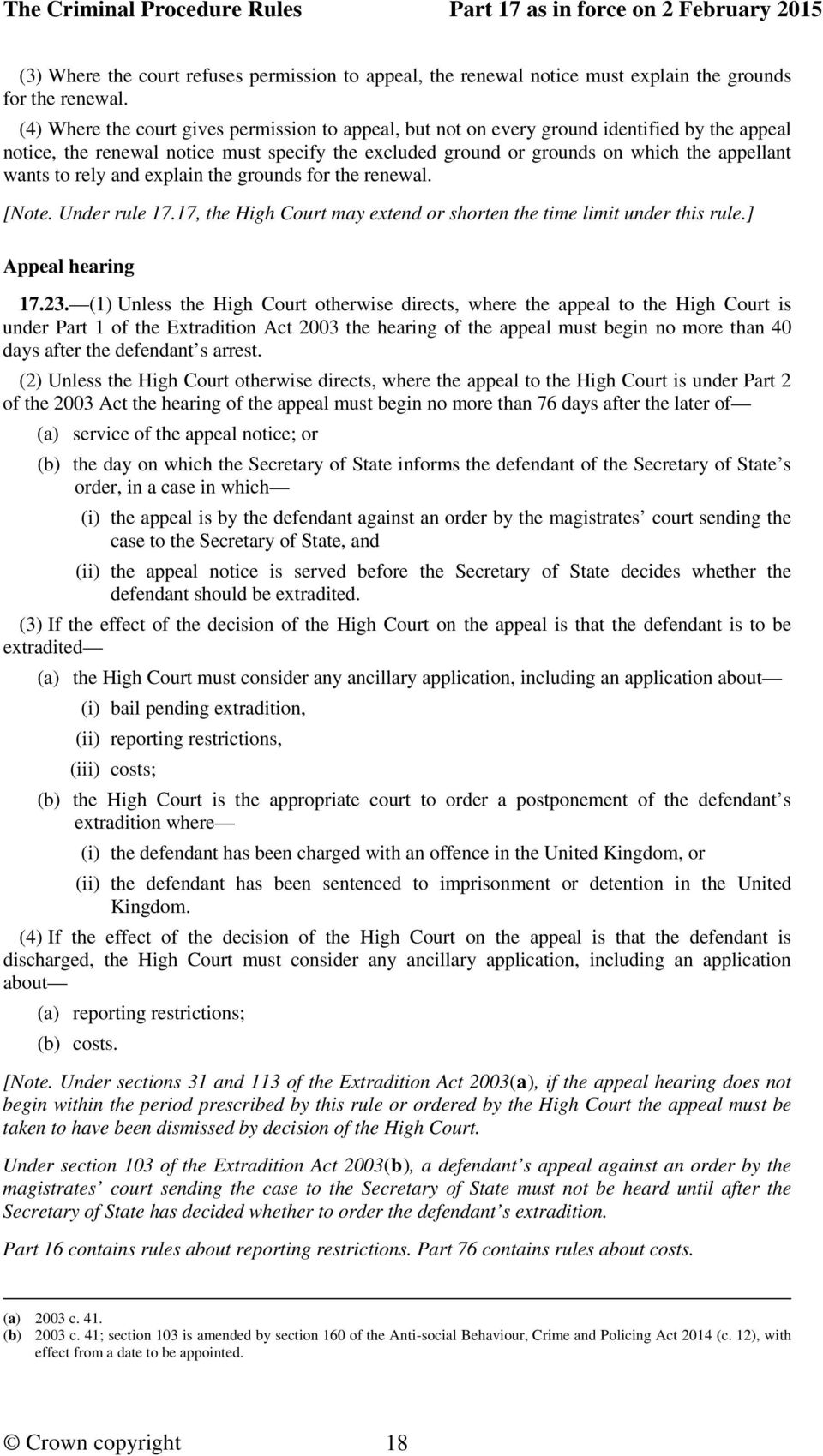rely and explain the grounds for the renewal. [Note. Under rule 17.17, the High Court may extend or shorten the time limit under this rule.] Appeal hearing 17.23.