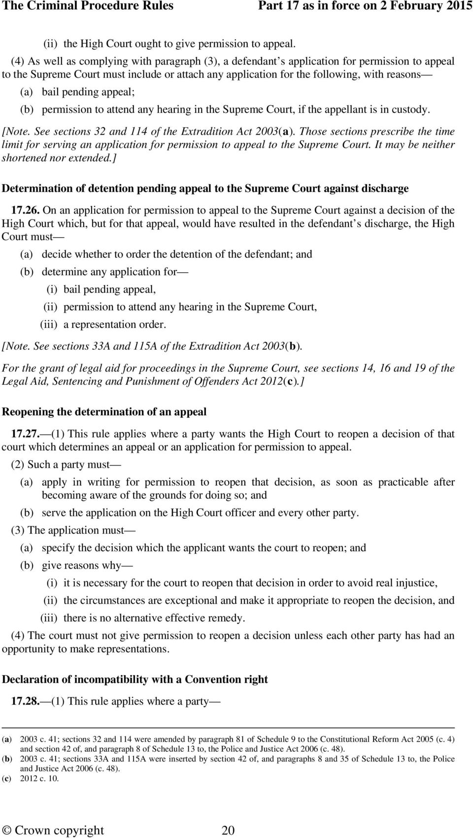 pending appeal; (b) permission to attend any hearing in the Supreme Court, if the appellant is in custody. [Note. See sections 32 and 114 of the Extradition Act 2003(a).
