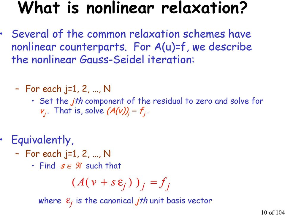 For A(u)=f, we describe te nonlinear Gauss-Seidel iteration: For eac =,,, N Set te t