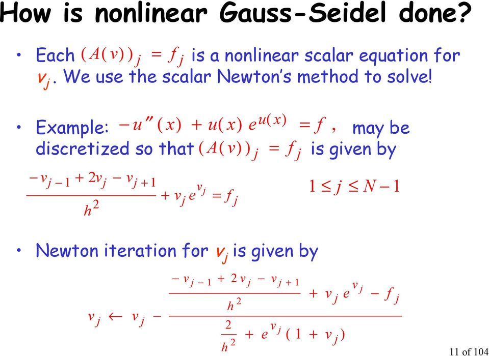 Example: may be discretized so tat is given by Newton iteration for v is given by =