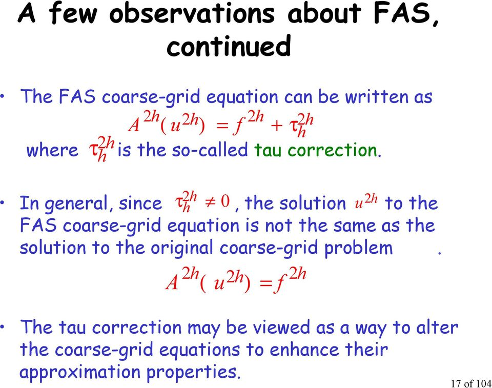 τ 0 u In general, since, te solution to te FAS coarse-grid equation is not te same as te solution to