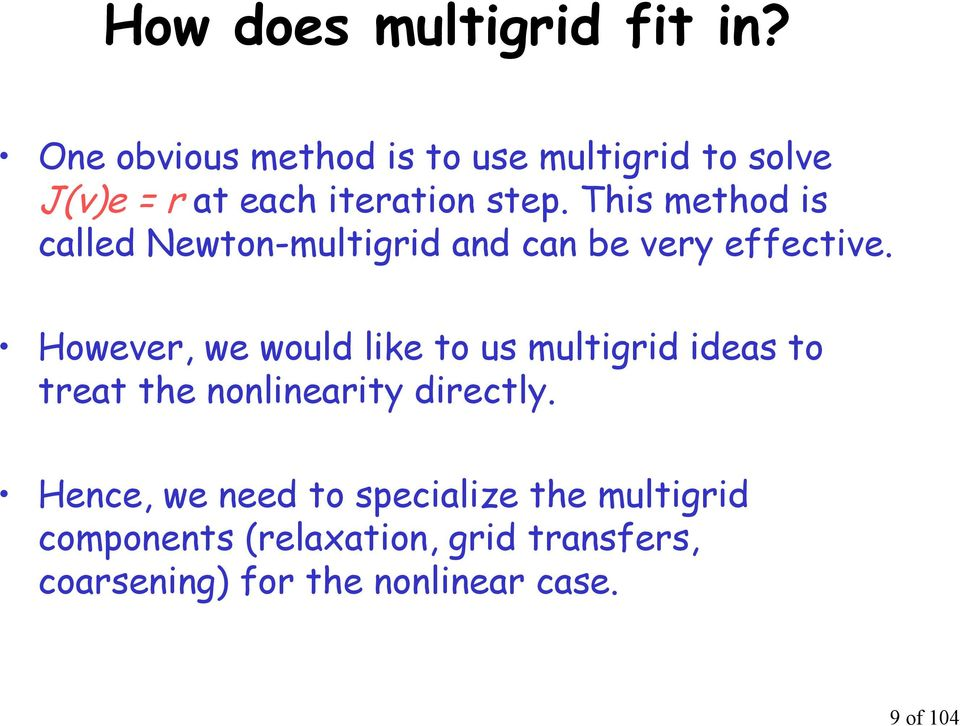 Tis metod is called Newton-multigrid and can be very effective.