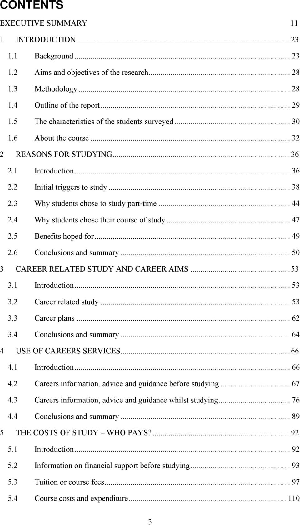 3 Why students chose to study part-time... 44 2.4 Why students chose their course of study... 47 2.5 Benefits hoped for... 49 2.6 Conclusions and summary... 50 3 CAREER RELATED STUDY AND CAREER AIMS.