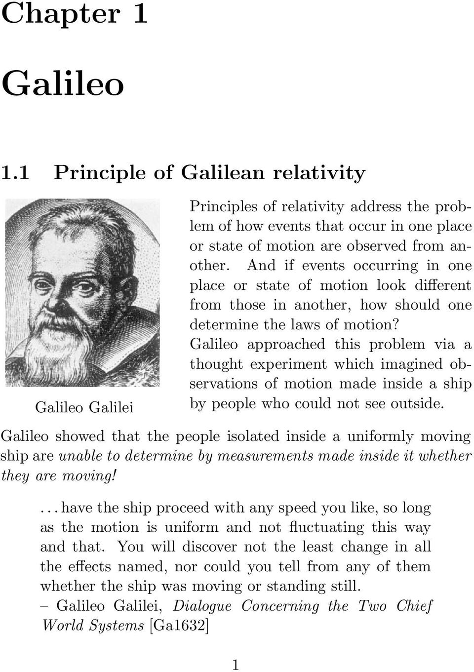 Galileo approached this problem via a thought experiment which imagined observations of motion made inside a ship by people who could not see outside.