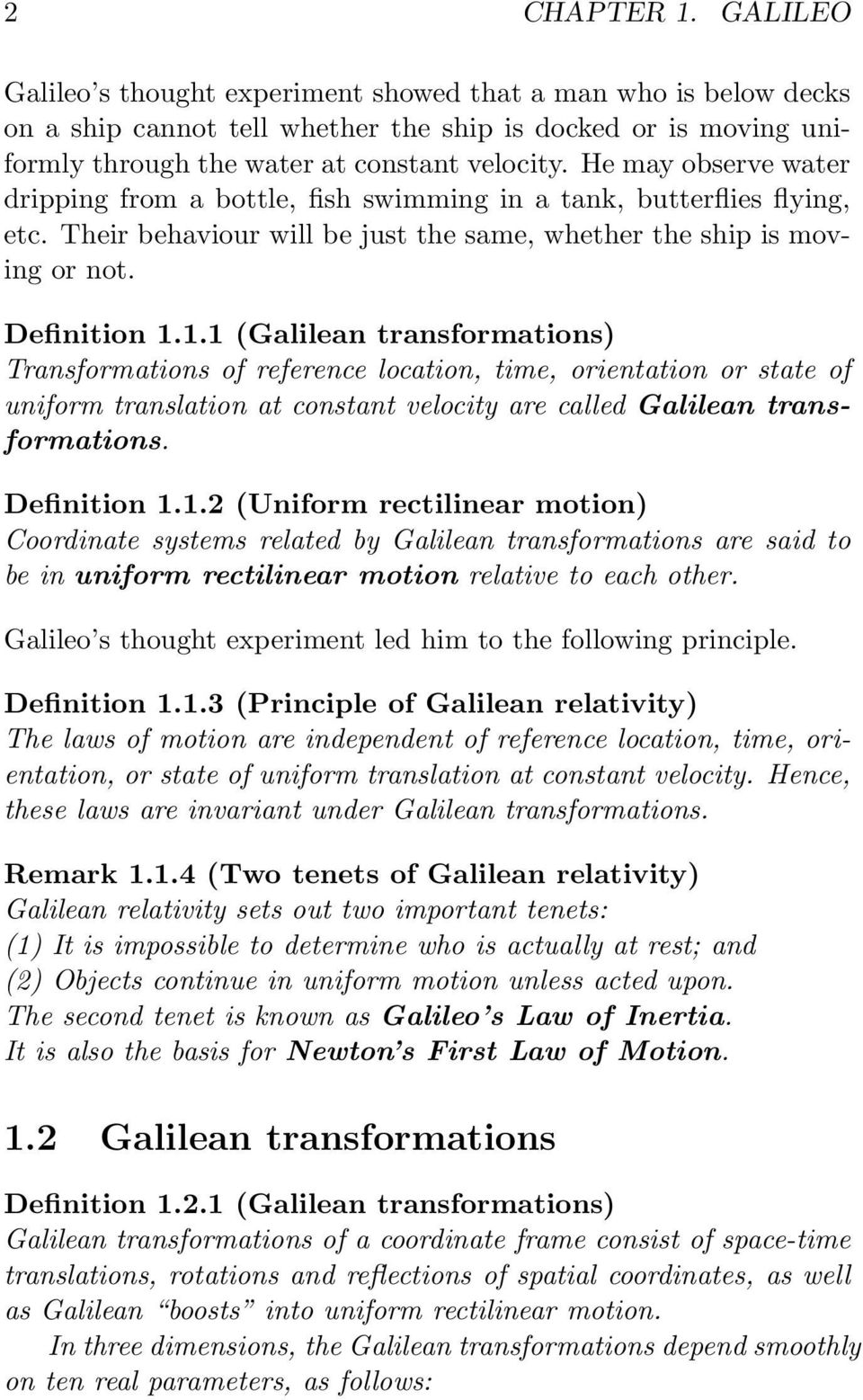 1.1 (Galilean transformations) Transformations of reference location, time, orientation or state of uniform translation at constant velocity are called Galilean transformations. Definition 1.1.2 (Uniform rectilinear motion) Coordinate systems related by Galilean transformations are said to be in uniform rectilinear motion relative to each other.