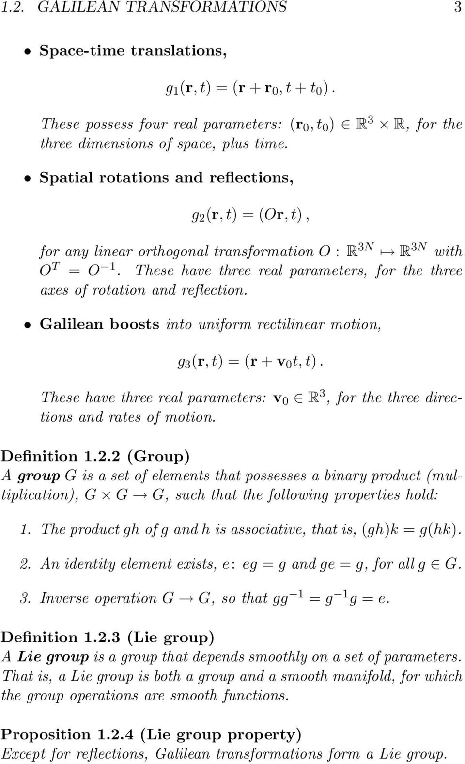 These have three real parameters, for the three axes of rotation and reflection. Galilean boosts into uniform rectilinear motion, g 3 (r, t) = (r + v 0 t, t).