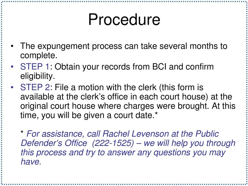 STEP 2: File a motion with the clerk (this form is available at the clerk s office in each court house) at the original court
