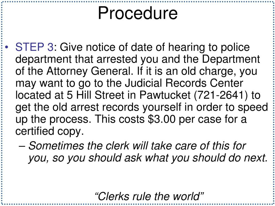 If it is an old charge, you may want to go to the Judicial Records Center located at 5 Hill Street in Pawtucket (721-2641)