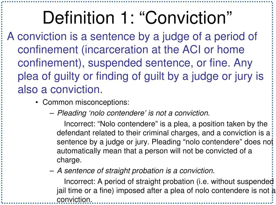 Incorrect: Nolo contendere is a plea, a position taken by the defendant related to their criminal charges, and a conviction is a sentence by a judge or jury.