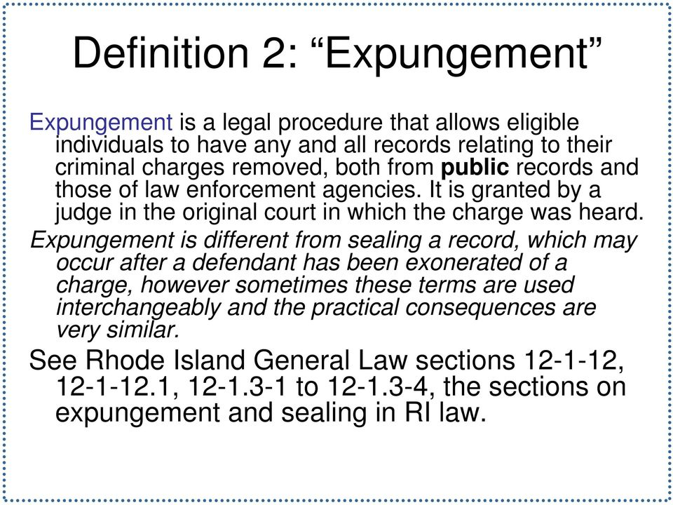 Expungement is different from sealing a record, which may occur after a defendant has been exonerated of a charge, however sometimes these terms are used