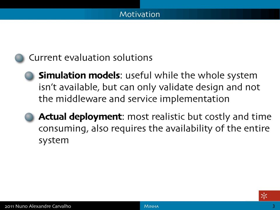 middleware and service implementation Actual deployment: most realistic but