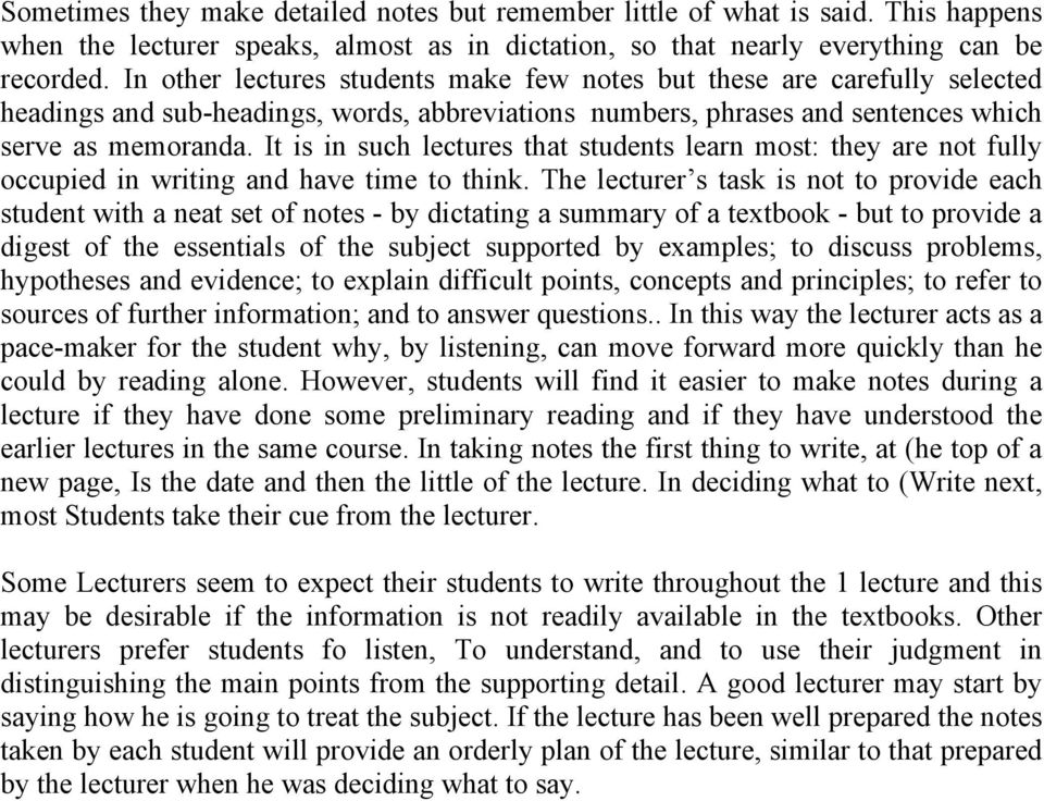 It is in such lectures that students learn most: they are not fully occupied in writing and have time to think.