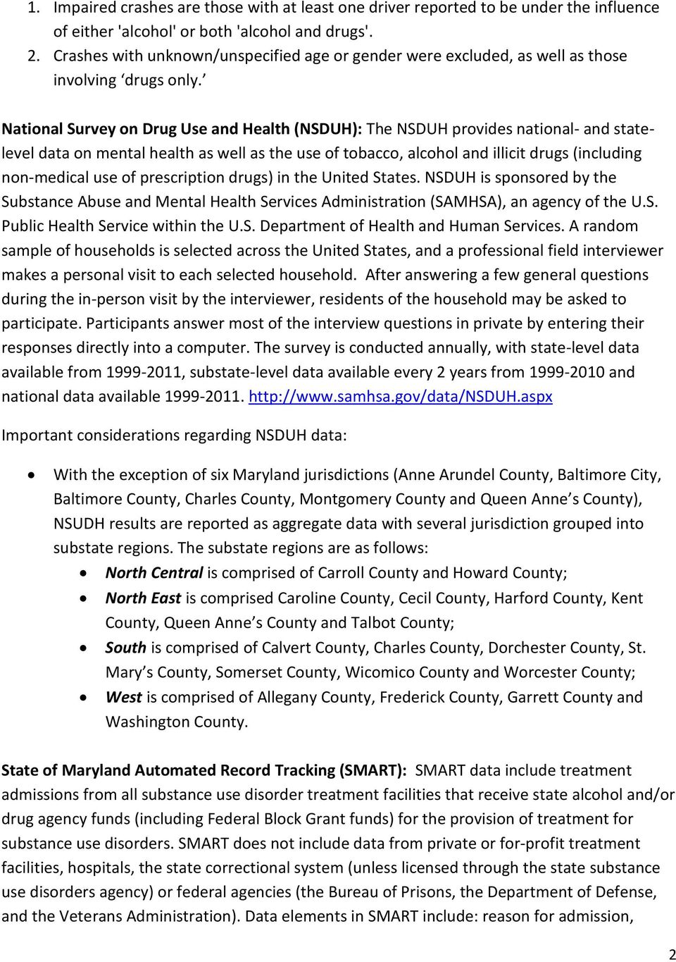 National Survey on Drug Use and Health (NSDUH): The NSDUH provides national- and statelevel data on mental health as well as the use of tobacco, alcohol and illicit drugs (including non-medical use